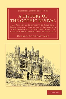 Abbildung von Eastlake | A History of the Gothic Revival | 2012 | An Attempt to Show How the Tas...