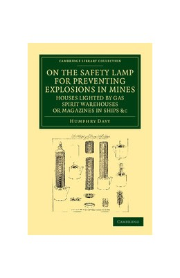 Abbildung von Davy | On the Safety Lamp for Preventing Explosions in Mines, Houses Lighted by Gas, Spirit Warehouses, or Magazines in Ships, etc. | 2012 | With Some Researches on Flame