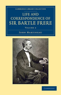 Abbildung von Martineau   Life and Correspondence of Sir Bartle Frere, Bart., G.C.B., F.R.S., etc.   2012