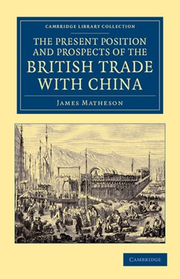 Abbildung von Matheson | The Present Position and Prospects of the British Trade with China | 2012 | Together with an Outline of So...