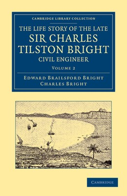 Abbildung von Bright | The Life Story of the Late Sir Charles Tilston Bright, Civil Engineer | 2012 | With Which is Incorporated the...