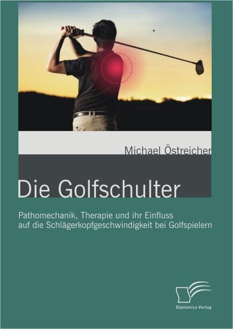 Die Golfschulter: Pathomechanik, Therapie und ihr Einfluss auf die Schlägerkopfgeschwindigkeit bei Golfspielern | Östreicher, 2012 | Buch (Cover)