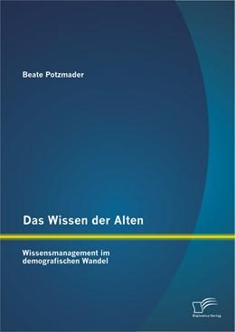 Abbildung von Potzmader | Das Wissen der Alten | 1. Auflage 2012 | 2012 | Wissensmanagement im demografi...