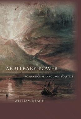 Abbildung von Keach | Arbitrary Power | 2004 | Romanticism, Language, Politic...
