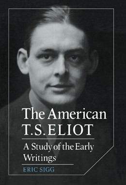 Abbildung von Sigg   The American T. S. Eliot   1989   A Study of the Early Writings   34