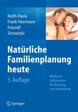 Abbildung von Raith-Paula / Frank-Herrmann / Freundl | Natürliche Familienplanung heute | 2013 | Modernes Zykluswissen für Bera...