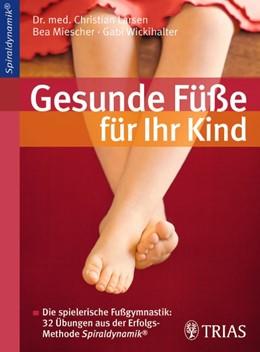 Abbildung von Larsen / Miescher / Wickihalter | Gesunde Füße für Ihr Kind | 2012 | Die spielerische Fußgymnastik:...