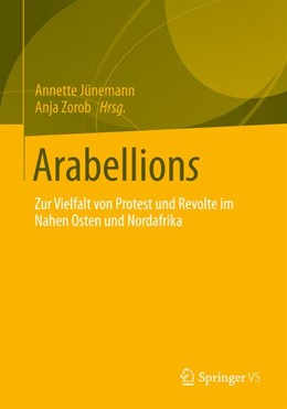 Abbildung von Jünemann / Zorob | Arabellions | 2013 | 2013 | Zur Vielfalt von Protest und R...