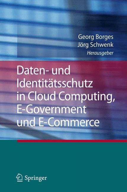 Daten- und Identitätsschutz in Cloud Computing, E-Government und E-Commerce | Borges / Schwenk | 1. Auflage 2012, 2013 | Buch (Cover)