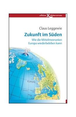 Abbildung von Leggewie | Zukunft im Süden | 2012 | Wie die Mittelmeerunion Europa...