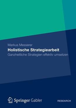 Abbildung von Messerer | Holistische Strategiearbeit | 1. Auflage 2012 | 2012 | Ganzheitliche Strategien effek...