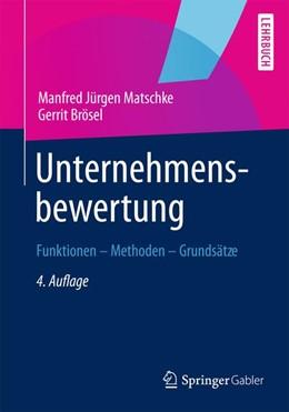 Abbildung von Matschke / Brösel | Unternehmensbewertung | 4., vollständig überarbeitete Auflage | 2013 | Funktionen — Methoden — Grunds...