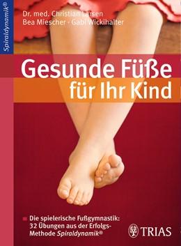Abbildung von Larsen / Bea Miescher / Wickihalter   Gesunde Füße für Ihr Kind   4. Auflage   2012   Die spielerische Fußgymnastik:...