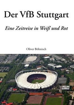 Abbildung von Böhnisch | Der VfB Stuttgart | 2006 | Eine Zeitreise in Weiß und Rot