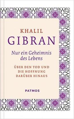 Abbildung von Gibran   Nur ein Geheimnis des Lebens   2012   Über den Tod und die Hoffnung ...