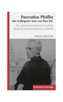 Abbildung von Samerski | Pancratius Pfeiffer, der verlängerte Arm von Pius XII. | 2013 | 2013 | Der Salvatorianergeneral und d...