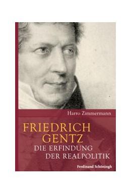 Abbildung von / Zimmermann | Friedrich Gentz | 1. Aufl. 2012 | 2012 | Die Erfindung der Realpolitik