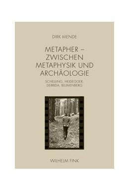 Abbildung von Mende | Metapher - Zwischen Metaphysik und Archäologie | 1. Aufl. 2013 | 2013 | Schelling, Heidegger, Derrida,...