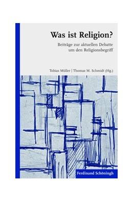 Abbildung von Müller / M. Schmidt | Was ist Religion? | 1. Aufl. 2013 | 2013 | Beiträge zur aktuellen Debatte...