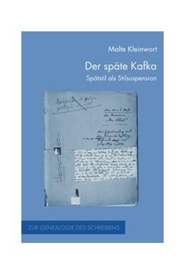 Abbildung von Kleinwort | Der späte Kafka | 1. Aufl. 2013 | 2013 | Spätstil als Stilsuspension | 16