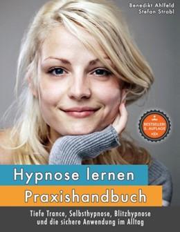 Abbildung von Ahlfeld / Strobl | Hypnose lernen - Praxishandbuch | 4. Auflage | 2016 | für tiefe Trance, Selbsthypnos...