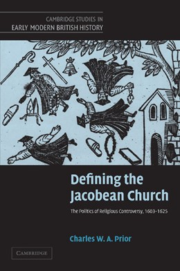 Abbildung von Prior | Defining the Jacobean Church | 2012 | The Politics of Religious Cont...