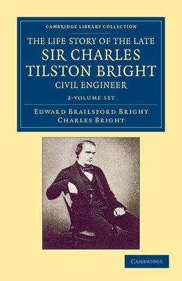 Abbildung von Bright   The Life Story of the Late Sir Charles Tilston Bright, Civil Engineer 2 Volume Set   2012   With Which is Incorporated the...
