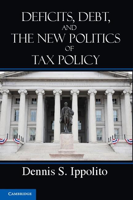 Abbildung von Ippolito | Deficits, Debt, and the New Politics of Tax Policy | 2012