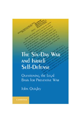 Abbildung von Quigley | The Six-Day War and Israeli Self-Defense | 2012 | Questioning the Legal Basis fo...