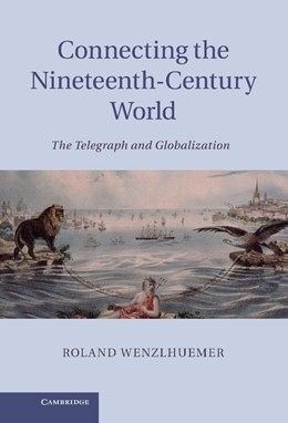 Abbildung von Wenzlhuemer | Connecting the Nineteenth-Century World | 2012 | The Telegraph and Globalizatio...