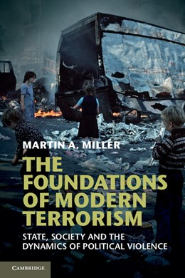 Abbildung von Miller | The Foundations of Modern Terrorism | 2012 | State, Society and the Dynamic...