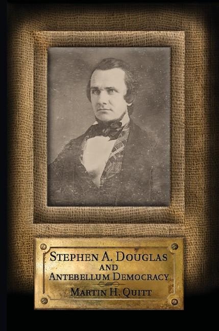 Abbildung von Quitt | Stephen A. Douglas and Antebellum Democracy | 2012
