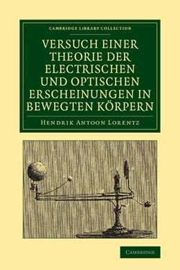Abbildung von Lorentz | Versuch einer Theorie der electrischen und optischen Erscheinungen in bewegten Körpern | 2013