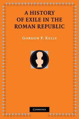 Abbildung von Kelly | A History of Exile in the Roman Republic | 2012
