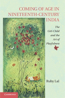Abbildung von Lal | Coming of Age in Nineteenth-Century India | 2013 | The Girl-Child and the Art of ...