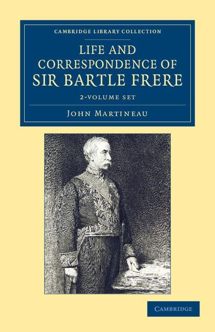 Abbildung von Martineau   Life and Correspondence of Sir Bartle Frere, Bart., G.C.B., F.R.S., etc. 2 Volume Set   2012