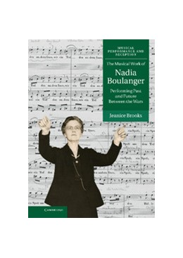 Abbildung von Brooks | The Musical Work of Nadia Boulanger | 2013 | Performing Past and Future Bet...