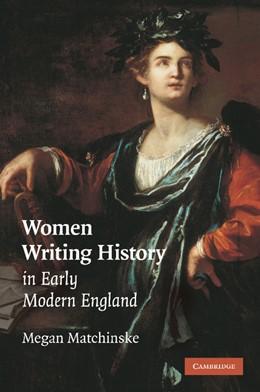 Abbildung von Matchinske | Women Writing History in Early Modern England | 2012