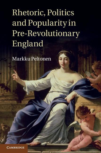 Abbildung von Peltonen | Rhetoric, Politics and Popularity in Pre-Revolutionary England | 2012