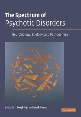 Abbildung von Fujii / Ahmed | The Spectrum of Psychotic Disorders | 2012 | Neurobiology, Etiology & Patho...