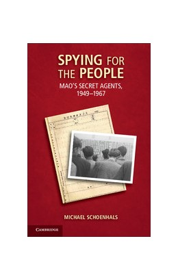 Abbildung von Schoenhals | Spying for the People | 2013 | Mao's Secret Agents, 1949-1967