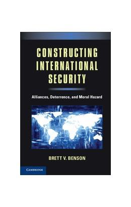 Abbildung von Benson   Constructing International Security   2012   Alliances, Deterrence, and Mor...