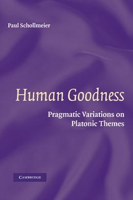 Abbildung von Schollmeier | Human Goodness | 2012 | Pragmatic Variations on Platon...