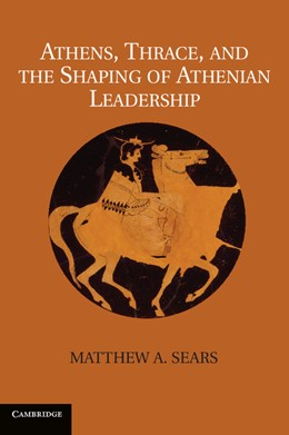 Abbildung von Sears | Athens, Thrace, and the Shaping of Athenian Leadership | 2013