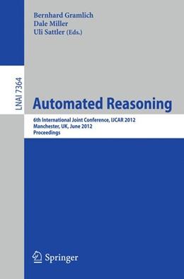 Abbildung von Gramlich / Miller / Sattler | Automated Reasoning | 2012 | 6th International Joint Confer...