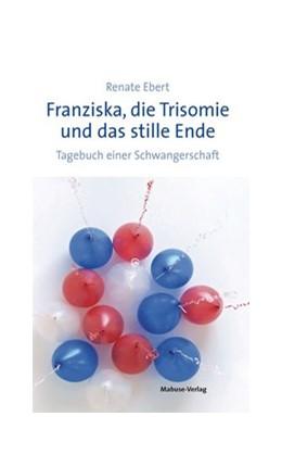 Abbildung von Ebert | Franziska, die Trisomie und das stille Ende | 2. Auflage | 2018 | beck-shop.de