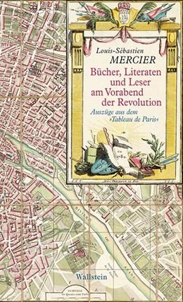 Abbildung von Mercier | Bücher, Literaten und Leser am Vorabend der Revolution | 2012 | Auszüge aus dem »Tableau de Pa...