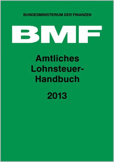 Amtliches Lohnsteuer-Handbuch 2013 | Bundesministerium der Finanzen (Hrsg.) | Buch (Cover)