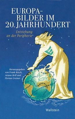 Abbildung von Bösch / Brill / Greiner | Europabilder im 20. Jahrhundert | 2012 | Entstehung an der Peripherie | 5