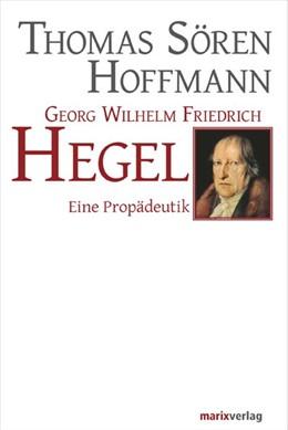 Abbildung von Hoffmann | Georg Wilhelm Friedrich Hegel | 3., überarbeitete Ausgabe | 2015 | Eine Propädeutik